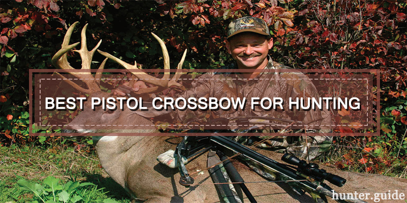 Best Pistol Crossbow For Hunting